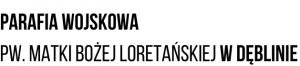 Parafia Wojskowa p.w. Matki Bożej Loretańskiej w Dęblinie